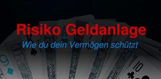Risiko Geldanlage - Wie du dein Vermögen schützt