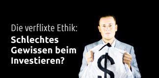 Verflixte Ethik: Schlechtes Gewissen beim Investieren?